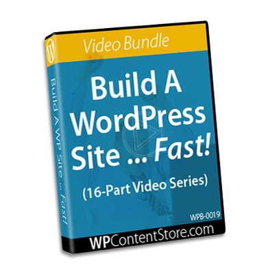 Build A WordPress Site Fast - 16 Part Video Series